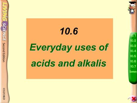Everyday uses of acids and alkalis 10.6 Everyday uses of acids and alkalis.