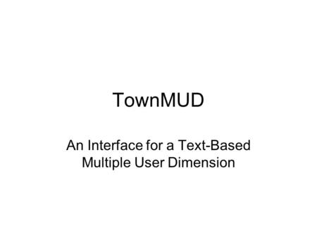 TownMUD An Interface for a Text-Based Multiple User Dimension.