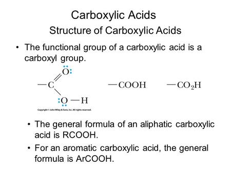 Carboxylic Acids The functional group of a carboxylic acid is a carboxyl group. Structure of Carboxylic Acids The general formula of an aliphatic carboxylic.