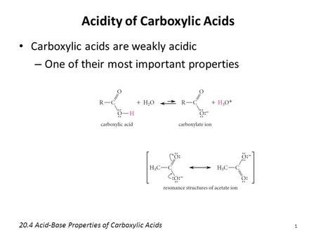 Acidity of Carboxylic Acids Carboxylic acids are weakly acidic – One of their most important properties 1 20.4 Acid-Base Properties of Carboxylic Acids.