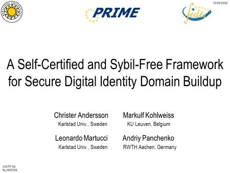 WISTP'08 ©LAM2008 15/05/2008 A Self-Certified and Sybil-Free Framework for Secure Digital Identity Domain Buildup Christer Andersson Markulf Kohlweiss.