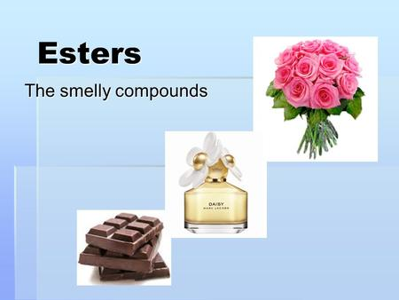 Esters The smelly compounds. What are Esters?  A group of compounds that are responsible for some natural and synthetic flavours  They are often found.