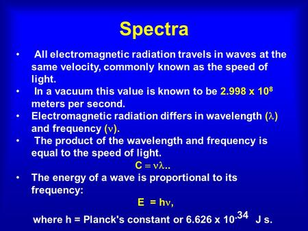 Spectra All electromagnetic radiation travels in waves at the same velocity, commonly known as the speed of light. In a vacuum this value is known to be.
