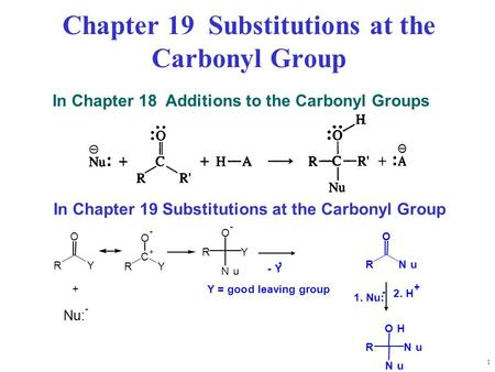 1 Chapter 19 Substitutions at the Carbonyl Group In Chapter 18 Additions to the Carbonyl Groups In Chapter 19 Substitutions at the Carbonyl Group Nu: -