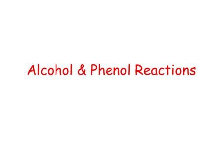 Alcohol & Phenol Reactions. Alcohol Reactions 1. Dehydration - elimination of water water is eliminated from adjacent carbon atoms and a second bond is.