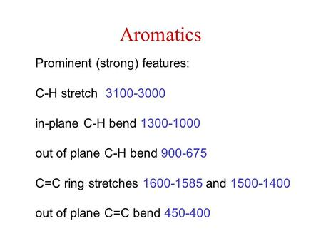 Aromatics Prominent (strong) features: C-H stretch