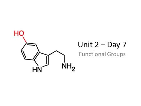 Unit 2 – Day 7 Functional Groups. Functional groups are groups of atoms that affect the way hydrocarbons behave. They replace a hydrogen on the hydrocarbon.