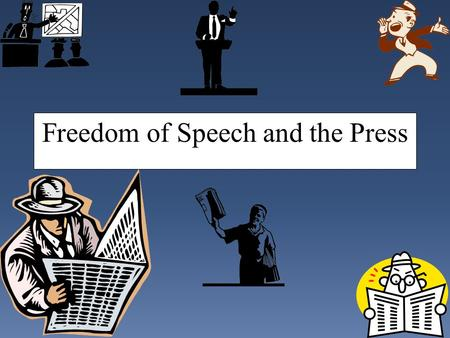 Freedom of Speech and the Press Whatever happened to freedom of speech?