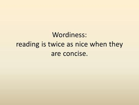 Wordiness: reading is twice as nice when they are concise.