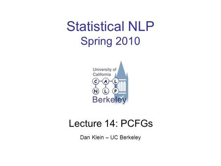 Statistical NLP Spring 2010 Lecture 14: PCFGs Dan Klein – UC Berkeley.