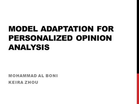 MODEL ADAPTATION FOR PERSONALIZED OPINION ANALYSIS MOHAMMAD AL BONI KEIRA ZHOU.