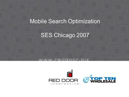 Mobile Search Optimization SES Chicago 2007. Emphasis of this presentation Tactical Issues  How to get started optimizing your web site for mobile search.
