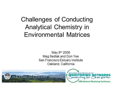 Challenges of Conducting Analytical Chemistry in Environmental Matrices May 8 th 2006 Meg Sedlak and Don Yee San Francisco Estuary Institute Oakland, California.