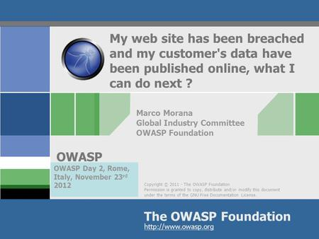 Copyright © 2011 - The OWASP Foundation Permission is granted to copy, distribute and/or modify this document under the terms of the GNU Free Documentation.