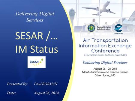 Delivering Digital Services SESAR /… IM Status Presented By: Paul BOSMAN Date:August 26, 2014.