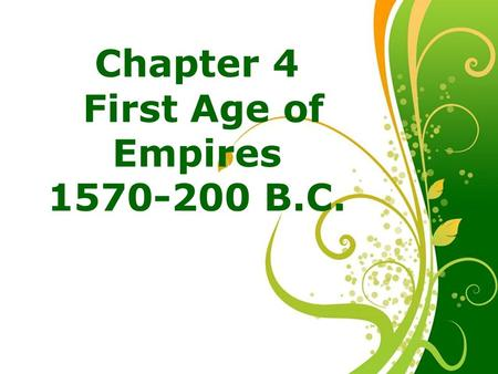 Free Powerpoint Templates Page 1 Chapter 4 First Age of Empires 1570-200 B.C.