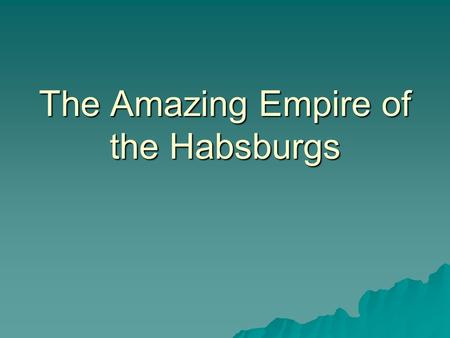 The Amazing Empire of the Habsburgs. Holy Roman Empire  In Germany, or the Holy Roman Empire, there were four kinds of states.