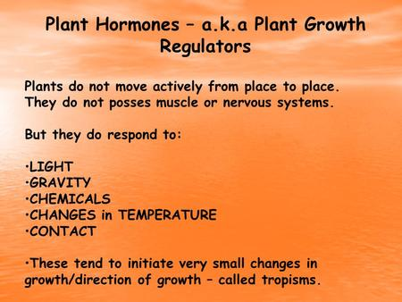Plant Hormones – a.k.a Plant Growth Regulators Plants do not move actively from place to place. They do not posses muscle or nervous systems. But they.