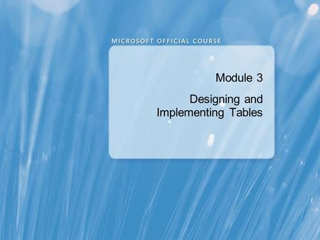Module 3 Designing and Implementing Tables. Module Overview Designing Tables Working with Schemas Creating and Altering Tables.