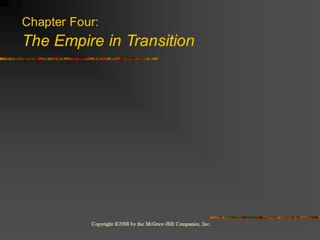 Copyright ©2008 by the McGraw-Hill Companies, Inc. Chapter Four: The Empire in Transition.