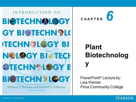 C H A P T E R PowerPoint ® Lecture by: Lisa Werner Pima Community College Plant Biotechnolog y 6.
