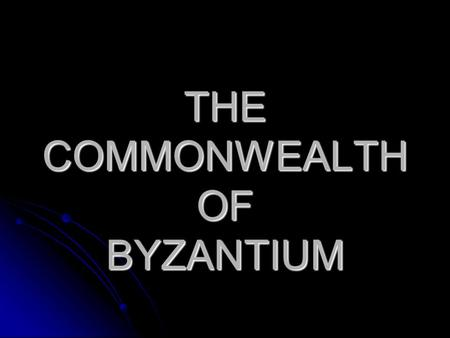 THE COMMONWEALTH OF BYZANTIUM. I. The early Byzantium empire 1255.