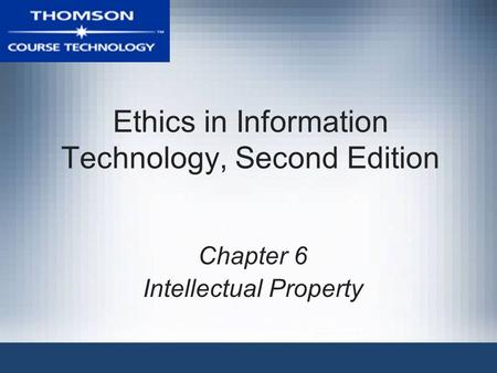 Ethics in Information Technology, Second Edition Chapter 6 Intellectual Property.