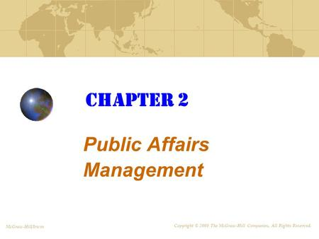 Chapter 2 Public Affairs Management McGraw-Hill/Irwin Copyright © 2008 The McGraw-Hill Companies, All Rights Reserved.
