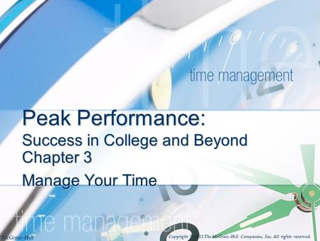 McGraw-Hill Copyright © 2011 The McGraw-Hill Companies, Inc. All rights reserved. Peak Performance: Success in College and Beyond Chapter 3 Manage Your.