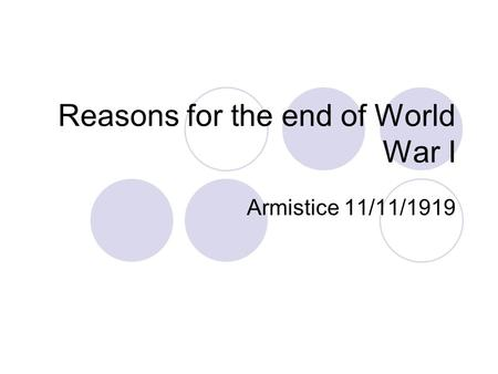 Reasons for the end of World War I Armistice 11/11/1919.