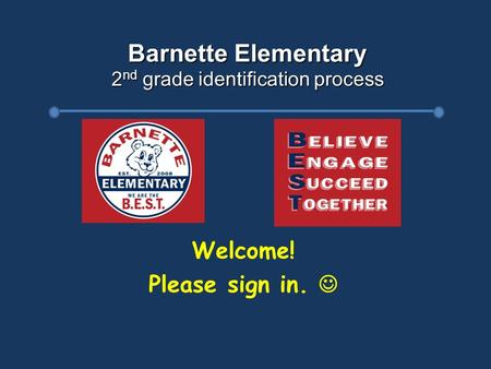Barnette Elementary 2 nd grade identification process Welcome! Please sign in.