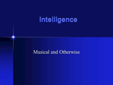 Intelligence Musical and Otherwise. Webster's definition Intelligence: The ability to reason.