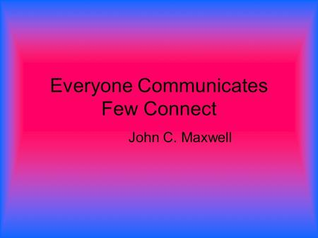 Everyone Communicates Few Connect John C. Maxwell.