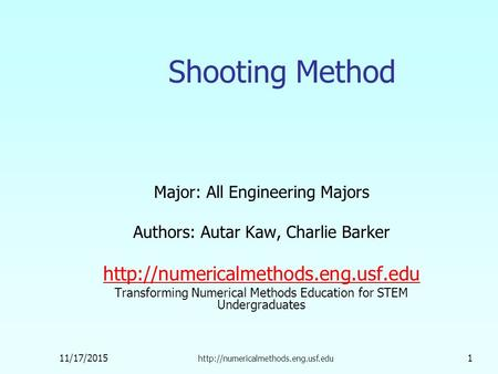11/17/2015  1 Shooting Method Major: All Engineering Majors Authors: Autar Kaw, Charlie Barker