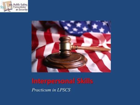 Interpersonal Skills Practicum in LPSCS. Copyright © Texas Education Agency 2015. All rights reserved. Images and other multimedia content used with permission.