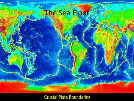 The Sea Floor. Continental vs. oceanic crust What is Continental Drift? The idea that the plates are floating and moving around on a liquid mantle.