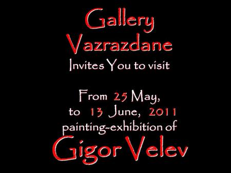 Gallery Vazrazdane Invites You to visit From 25 May, to 13 June, 2011 to 13 June, 2011 painting-exhibition of Gigor Velev.