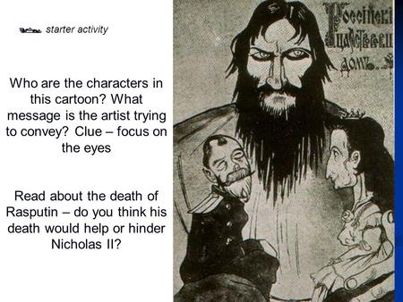 Who are the characters in this cartoon? What message is the artist trying to convey? Clue – focus on the eyes Read about the death of Rasputin – do you.