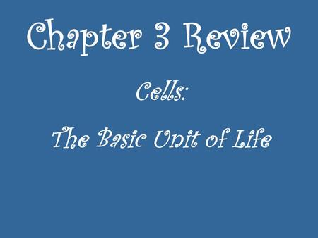 Chapter 3 Review Cells: The Basic Unit of Life. What is the smallest unit that can perform all processes necessary for life? (The basic unit of life)