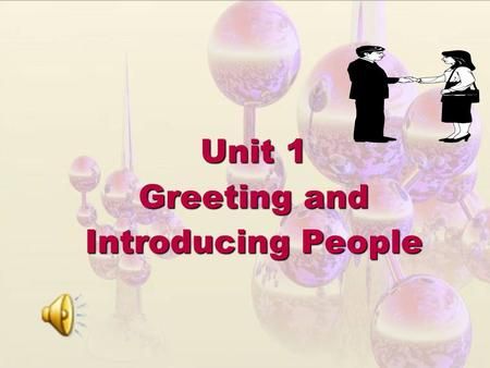 Unit 1 Greeting and Introducing People. New Practical English 1 Unit 1 Session 3 Section III Maintaining a Sharp Eye Section IV Trying Your Hand.