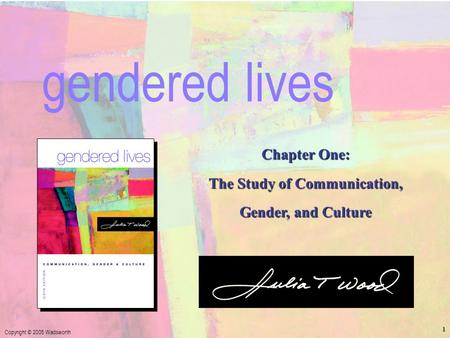 Chapter 1: The Study of Communication, Gender, and Culture Copyright © 2005 Wadsworth 1 Chapter One: The Study of Communication, Gender, and Culture gendered.