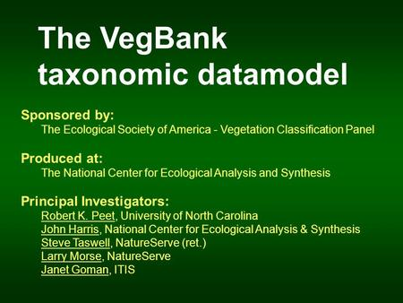 The VegBank taxonomic datamodel Sponsored by: The Ecological Society of America - Vegetation Classification Panel Produced at: The National Center for.