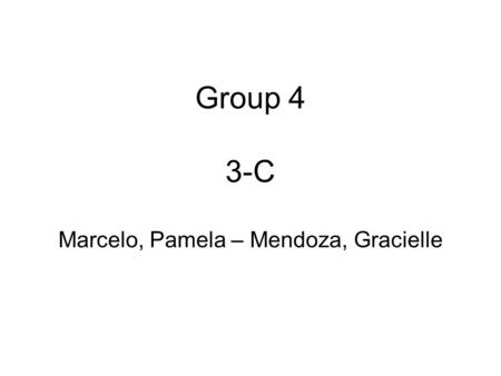 Group 4 3-C Marcelo, Pamela – Mendoza, Gracielle.