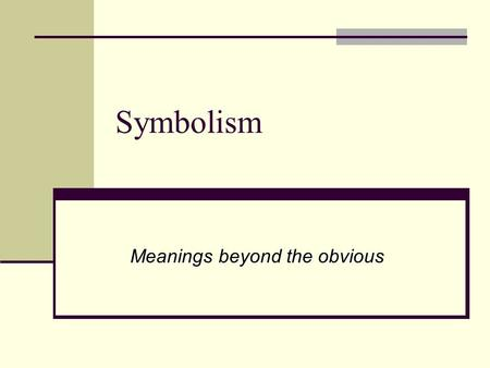 Symbolism Meanings beyond the obvious. A symbol is… an object that stands for itself and a greater idea. We see symbols every day…