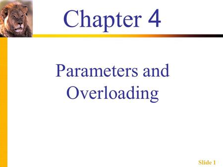 Slide 1 Chapter 4 Parameters and Overloading. Slide 2 Learning Objectives  Parameters  Call-by-value  Call-by-reference  Mixed parameter-lists  Overloading.