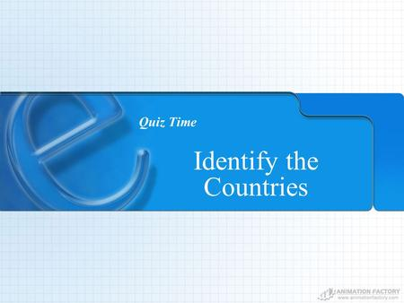 Quiz Time Identify the Countries. Quiz Time – Q#1.
