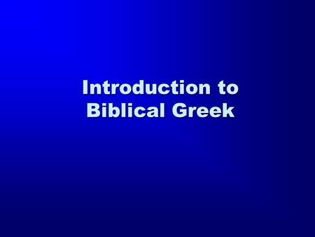 "Introduction to Biblical Greek. JohnStevenson.net Under ""Favorite Links"" there is a section of Greek helps  at Home Phone:"