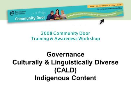 2008 Community Door Training & Awareness Workshop Governance Culturally & Linguistically Diverse (CALD) Indigenous Content.