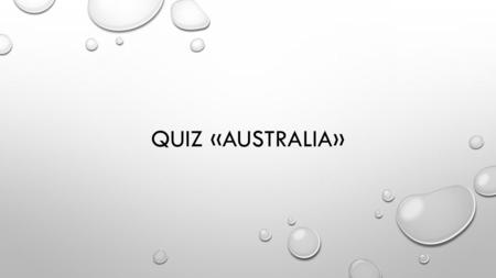 QUIZ «AUSTRALIA». GIVE THE PREDICTABLE ANSWER ? 3. WHAT COLOUR IS THE FLAG OF AUSTRALIA? 4. WHICH ARE THE NATIONAL COLOURS? 5. WHAT ANIMALS CAN BE SEEN.