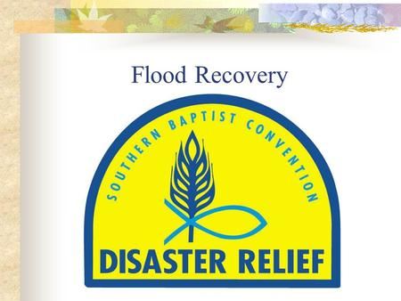 Flood Recovery. Flood Recovery is physical, emotional and spiritual care of disaster-affected persons.
